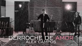 Derroche de amor – Alex Campos – video oficial (HD) 2015.