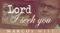 Lord I Seek You – Marcos Witt