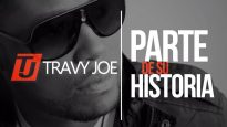 Travy Joe – Parte de Su Historia