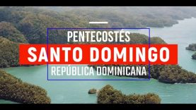 VIDEO RESUMEN SANTO DOMINGO REPÚBLICA DOMINICANA – PENTECOSTÉS