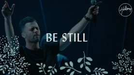 Be Still – Hillsong Worship