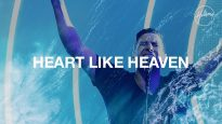 Heart Like Heaven – Hillsong Worship