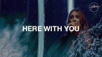 Here With You – Hillsong Worship