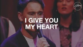 I Give You My Heart – Hillsong Worship