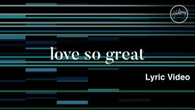 Love So Great Lyric Video – Hillsong Worship