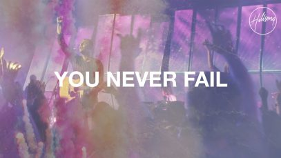 You Never Fail – Hillsong Worship
