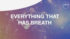 Everything That Has Breath – Hillsong Worship